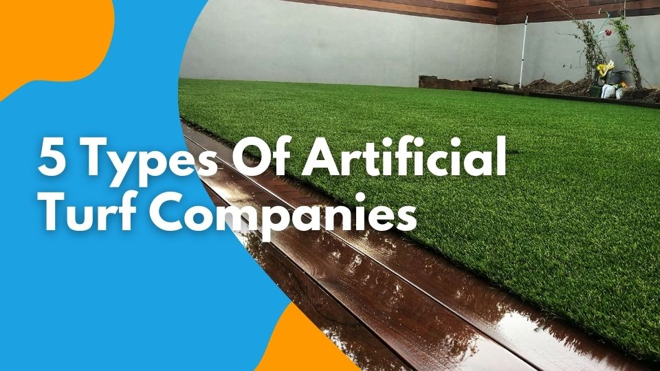 5 Types Of Artificial Turf Companies