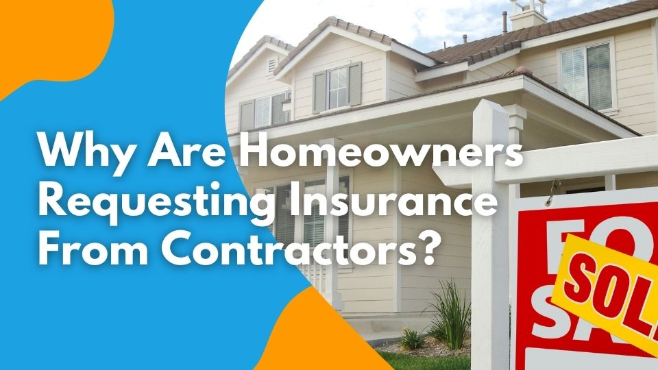 Why Are Homeowners Requesting Insurance From Contractors?