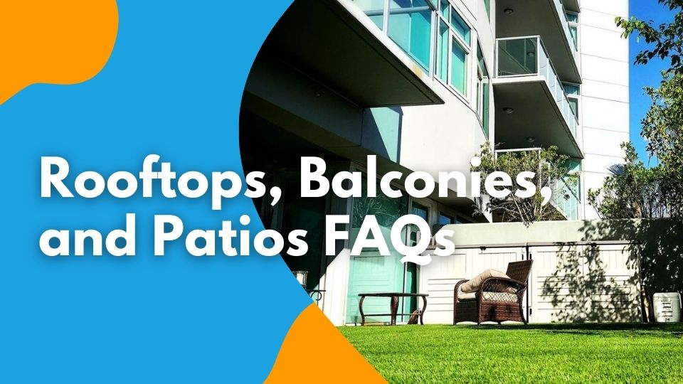 Rooftops, Patios, and Balconies FAQs