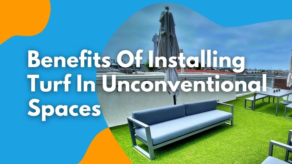 Benefits Of Installing Turf In Unconventional Spaces
