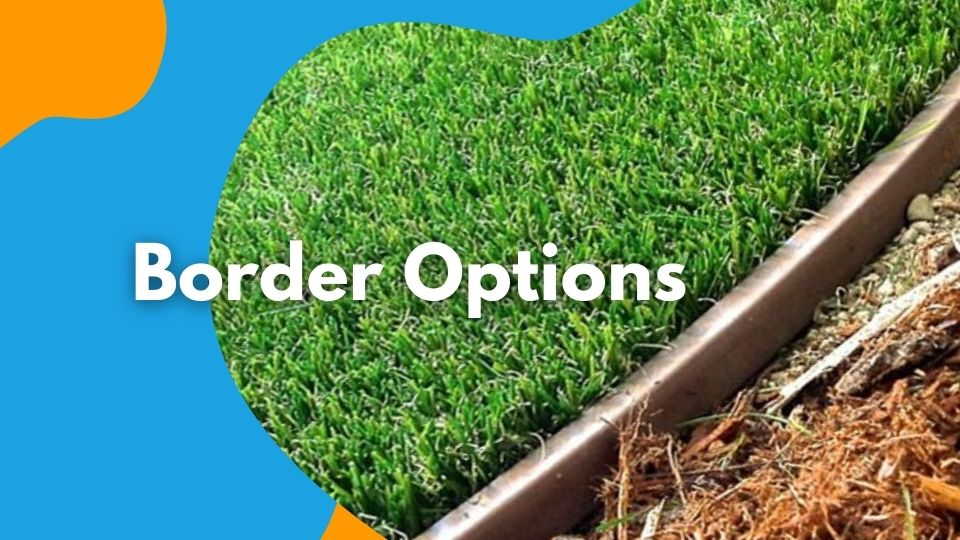 Border Options For Artificial Installation