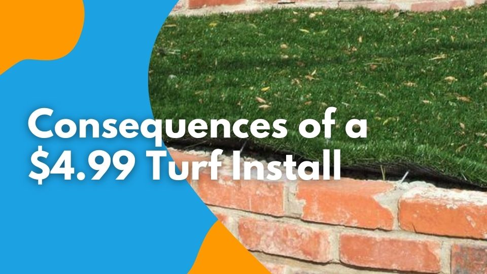 consequences of 4.99 turf installation