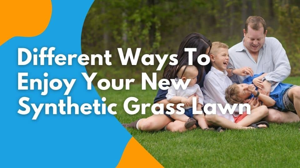 Different Ways to Enjoy Your New Synthetic Grass Lawn