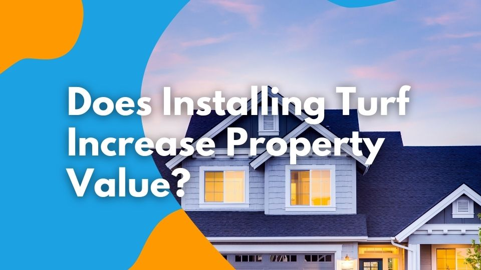Does Installing Turf Increase Property Value?