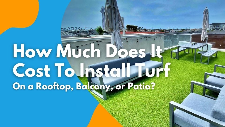 How Much Does It Cost To Install Turf on a Rooftop, Balcony, or Patio?