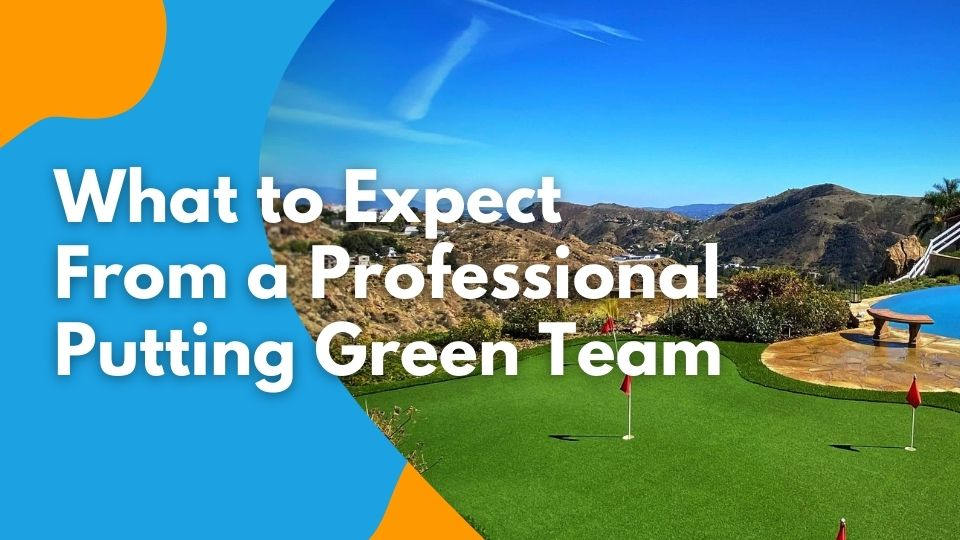 What to Expect From a Professional Putting Green Team