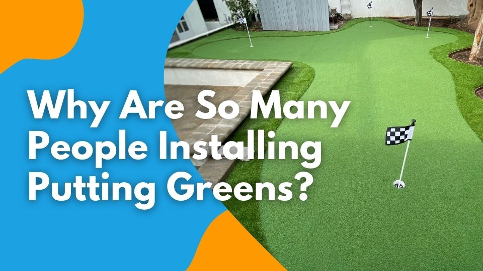 Why Are So Many People Installing Artificial Putting Greens?